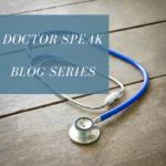 Doctor Speak Blog Series